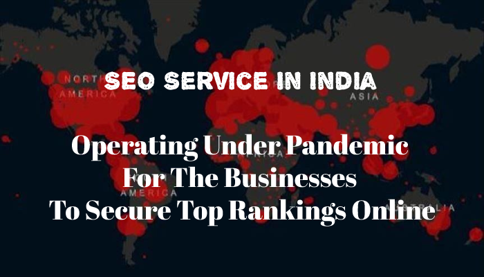SEO Service In India Operating Under Pandemic For The Businesses To Secure Top Rankings Online